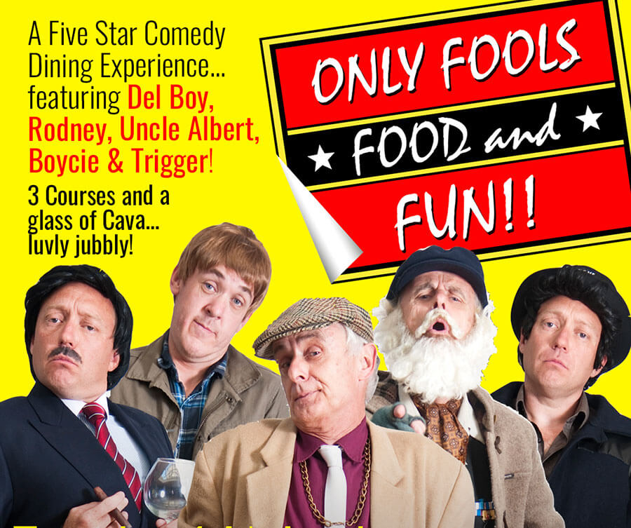 """Only Fools, Food and Fun!!"" a five-star comedy dining experience and tribute to the iconic BBC sitcom, Only Fools and Horses."